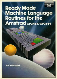 Ready Made Machine Language Routines for the Amstrad CPC 464 / CPC 664